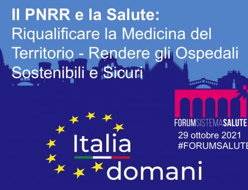 Il PNRR e la Salute: Riqualificare la Medicina del Territorio – Rendere gli Ospedali Sostenibili e Sicuri, 29 ottobre 2021 – #FORUMSALUTE